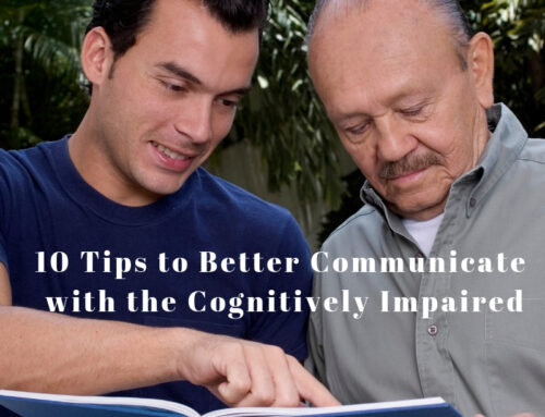 10 Tips to Communicate Better With Your Cognitively Impaired Loved One.